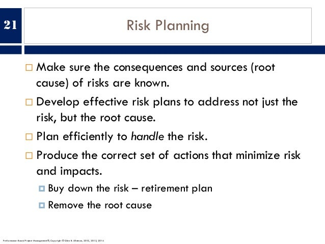 Risk Planning ¨ Make sure the consequences and sources (root cause) of risks are known. ¨ Develop effective risk plans to ...