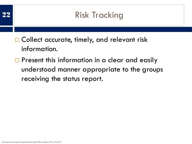 Risk Tracking ¨ Collect accurate, timely, and relevant risk information. ¨ Present this information in a clear and easily ...