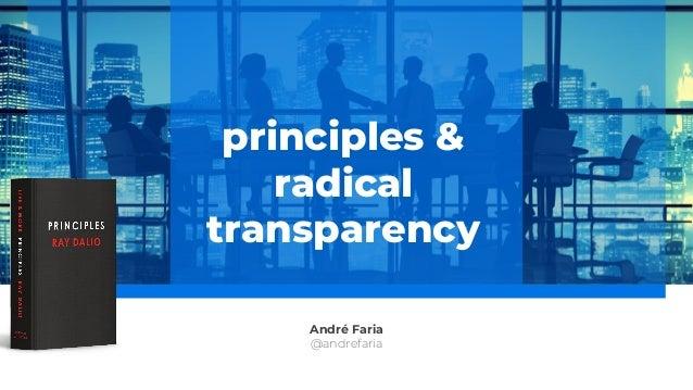 André Faria @andrefaria principles & radical transparency