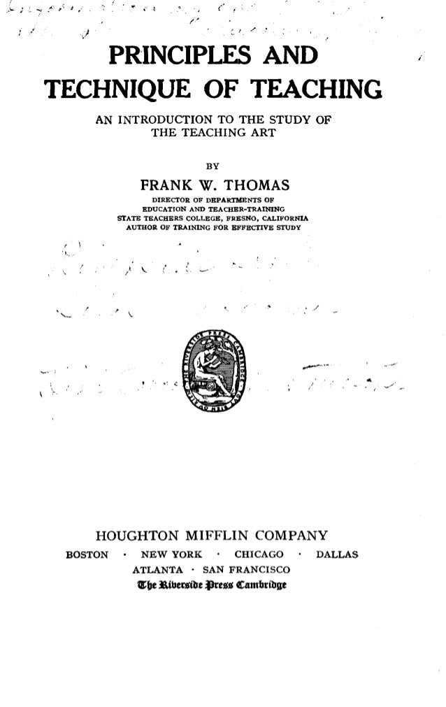 l. PRINCIPLES AND TECHNIQUE OF TEACHING AN INTRODUCTION TO THE STUDY OF THE TEACHING ART BY FRANK W. THOMAS DIRECTOR OF DE...