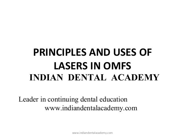 PRINCIPLES AND USES OF LASERS IN OMFS  INDIAN DENTAL ACADEMY Leader in continuing dental education www.indiandentalacademy...