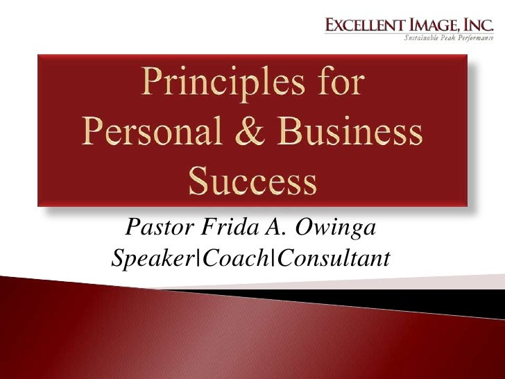 Principles for Personal & Business Success<br />Pastor Frida A. Owinga<br />Speaker|Coach|Consultant<br />