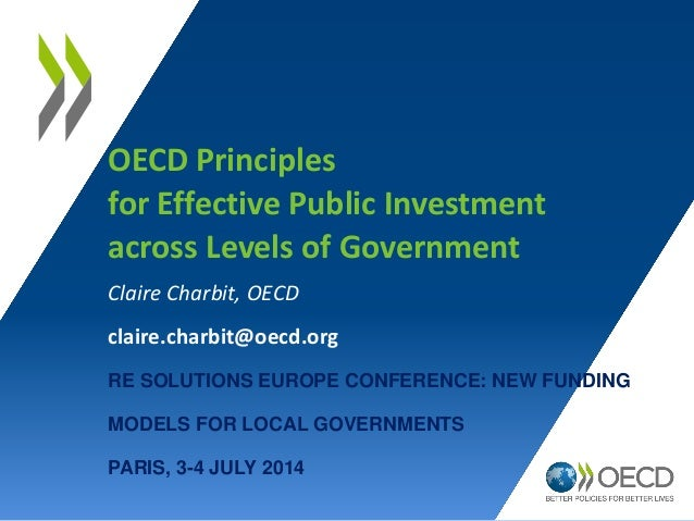 OECD Principles for Effective Public Investment across Levels of Government Claire Charbit, OECD claire.charbit@oecd.org R...