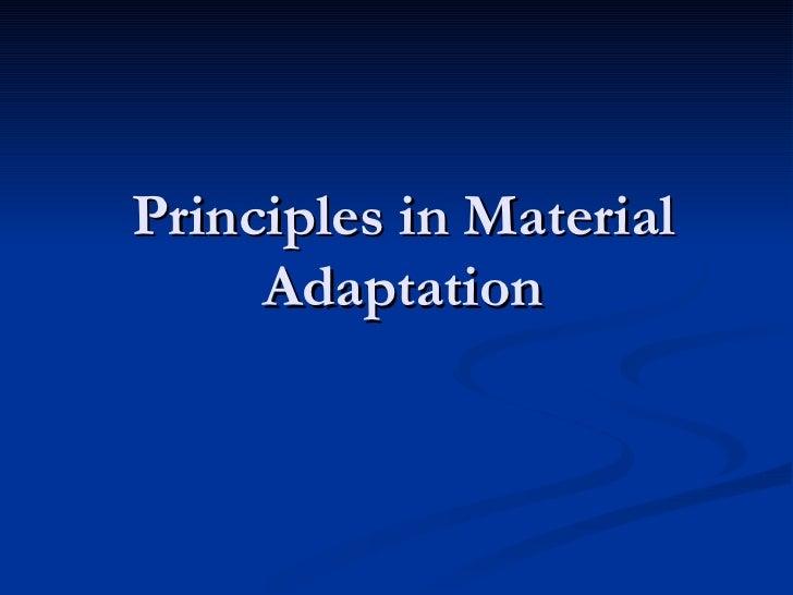 Principles in Material Adaptation