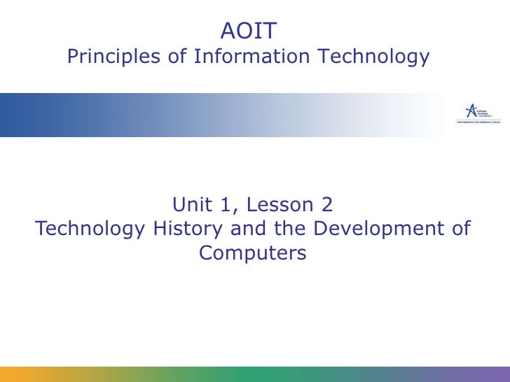 Unit 1, Lesson 2 Technology History and the Development of Computers AOIT Principles of Information Technology