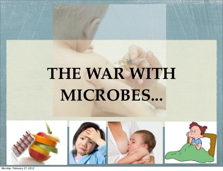 THE WAR WITH                             MICROBES...Monday, February 27, 2012
