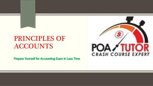 PRINCIPLES OF ACCOUNTS Prepare Yourself for Accounting Exam In Less Time.