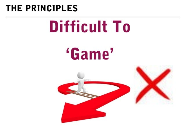 Difficult To 'Game' THE PRINCIPLES