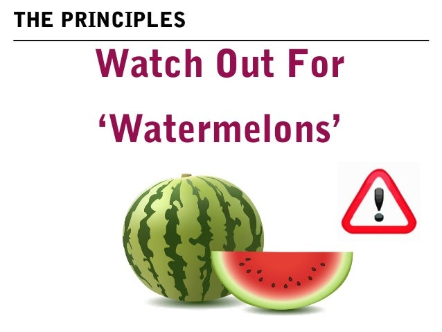 Watch Out For 'Watermelons' THE PRINCIPLES