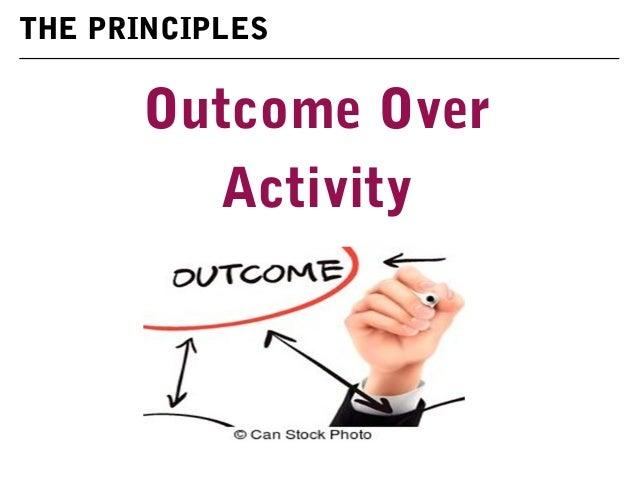 Outcome Over Activity THE PRINCIPLES