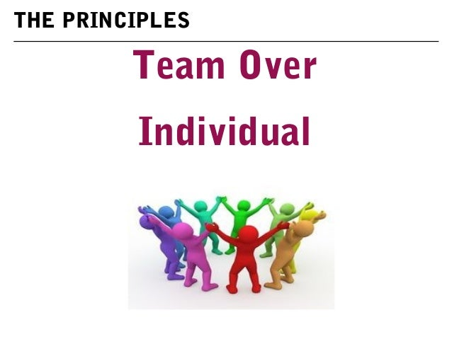 Team Over Individual THE PRINCIPLES