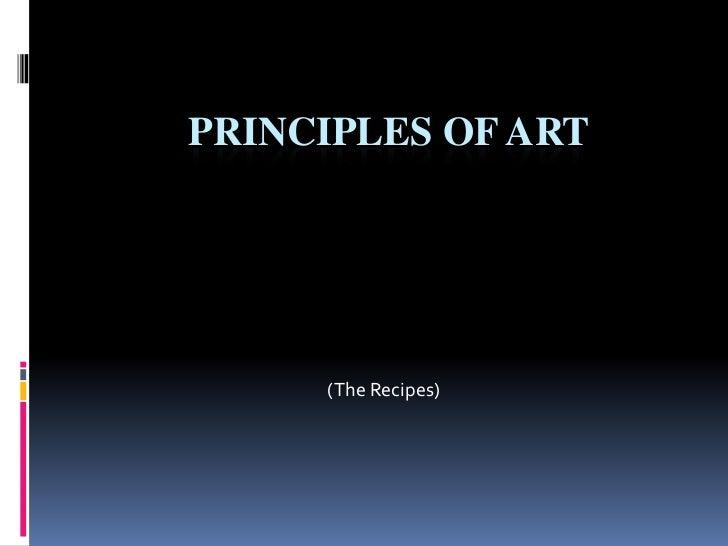 PRINCIPLES OF ART     (The Recipes)