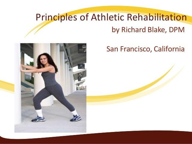 Principles of Athletic Rehabilitation by Richard Blake, DPM San Francisco, California