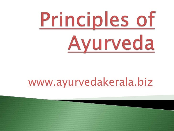 Principles of Ayurveda<br />www.ayurvedakerala.biz<br />