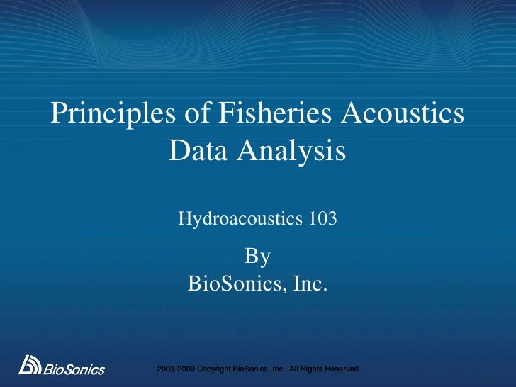 Principles of Fisheries Acoustics          Data Analysis               Hydroacoustics 103                      By         ...