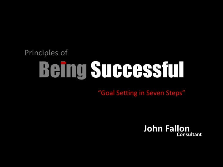"""Principles of      Being Successful                 """"Goal Setting in Seven Steps""""                                   John F..."""