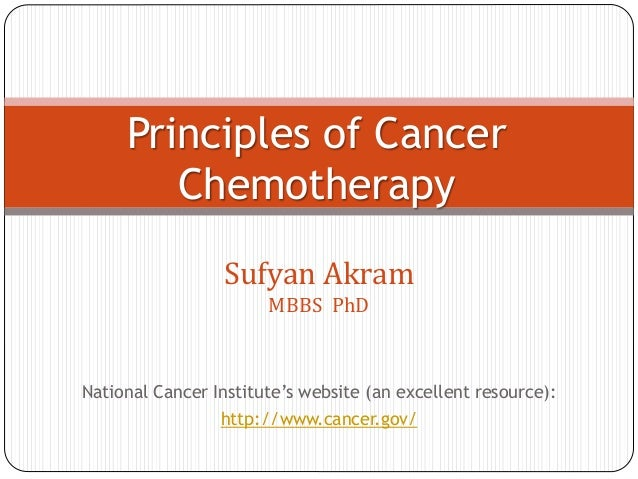 Sufyan Akram MBBS PhD Principles of Cancer Chemotherapy National Cancer Institute's website (an excellent resource): http:...