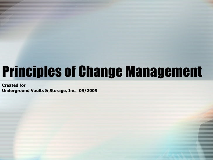 Principles of Change Management Created for Underground Vaults & Storage, Inc.  09/2009