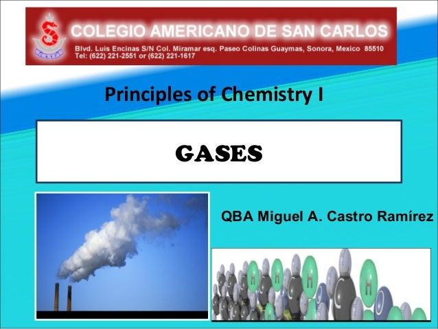 Principles of Chemistry I        GASES             QBA Miguel A. Castro Ramírez