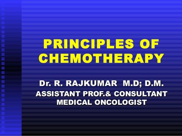 PRINCIPLES OF CHEMOTHERAPY Dr. R. RAJKUMAR M.D; D.M.Dr. R. RAJKUMAR M.D; D.M. ASSISTANT PROF.& CONSULTANTASSISTANT PROF.& ...