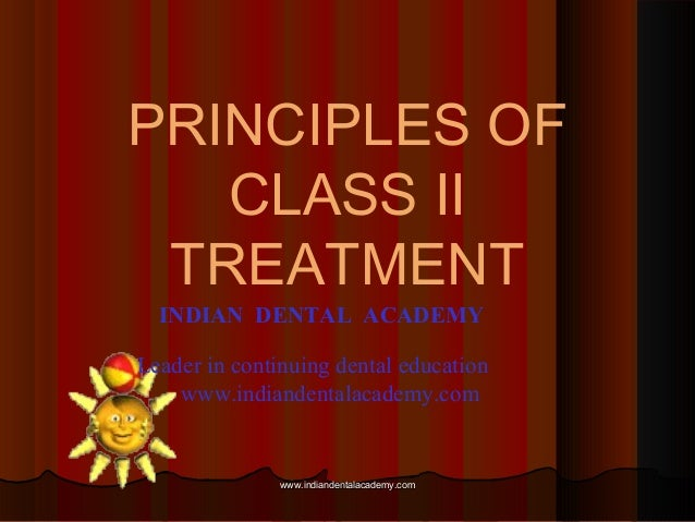 PRINCIPLES OF CLASS II TREATMENT www.indiandentalacademy.comwww.indiandentalacademy.com INDIAN DENTAL ACADEMY Leader in co...