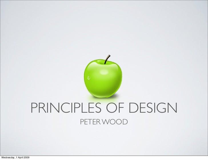 PRINCIPLES OF DESIGN                                 PETER WOOD    Wednesday, 1 April 2009