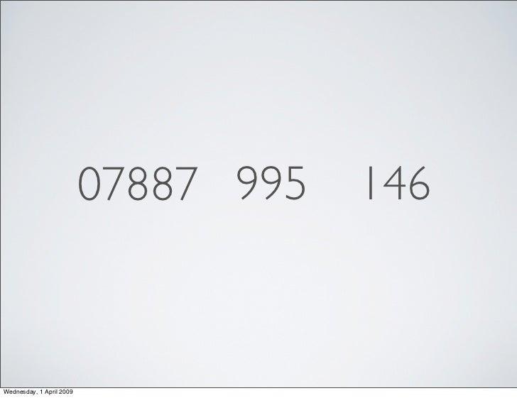 07887 995   146    Wednesday, 1 April 2009