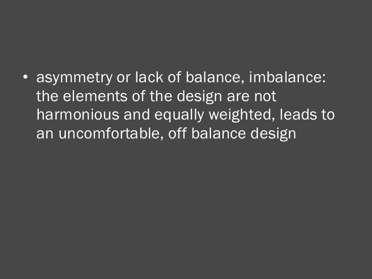<ul><li>asymmetry or lack of balance, imbalance: the elements of the design are not harmonious and equally weighted, leads...