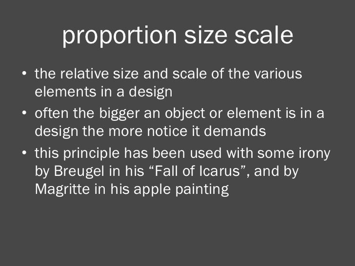 proportion size scale <ul><li>the relative size and scale of the various elements in a design </li></ul><ul><li>often the ...