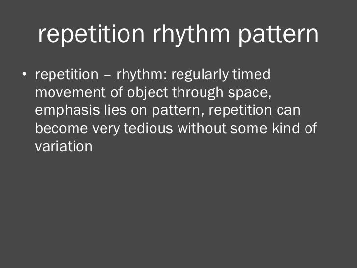 repetition rhythm pattern <ul><li>repetition – rhythm: regularly timed movement of object through space, emphasis lies on ...