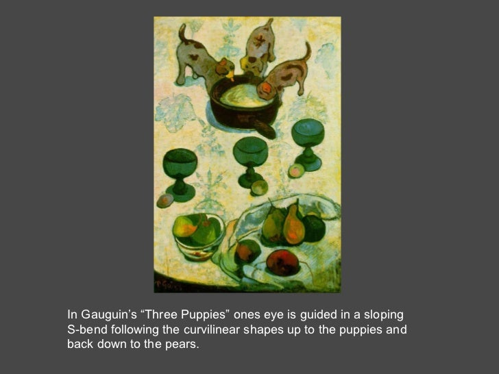 """In Gauguin's """"Three Puppies"""" ones eye is guided in a sloping S-bend following the curvilinear shapes up to the puppies and..."""