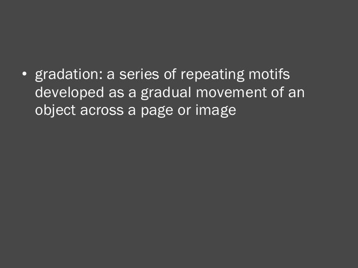 <ul><li>gradation: a series of repeating motifs developed as a gradual movement of an object across a page or image </li><...