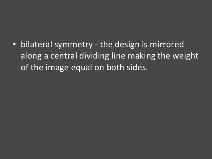 <ul><li>bilateral symmetry - the design is mirrored along a central dividing line making the weight of the image equal on ...