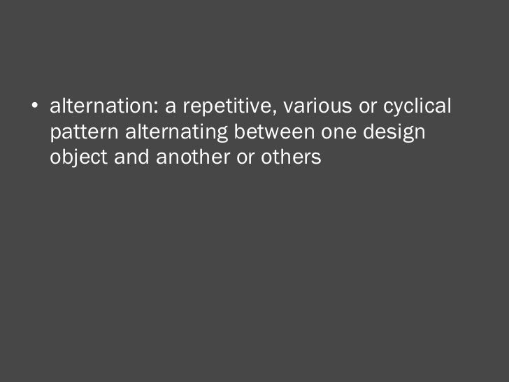 <ul><li>alternation: a repetitive, various or cyclical pattern alternating between one design object and another or others...