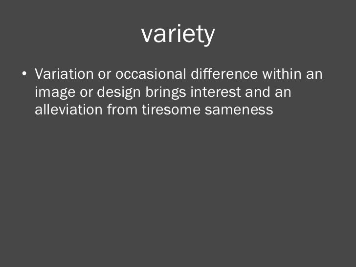 variety <ul><li>Variation or occasional difference within an image or design brings interest and an alleviation from tires...