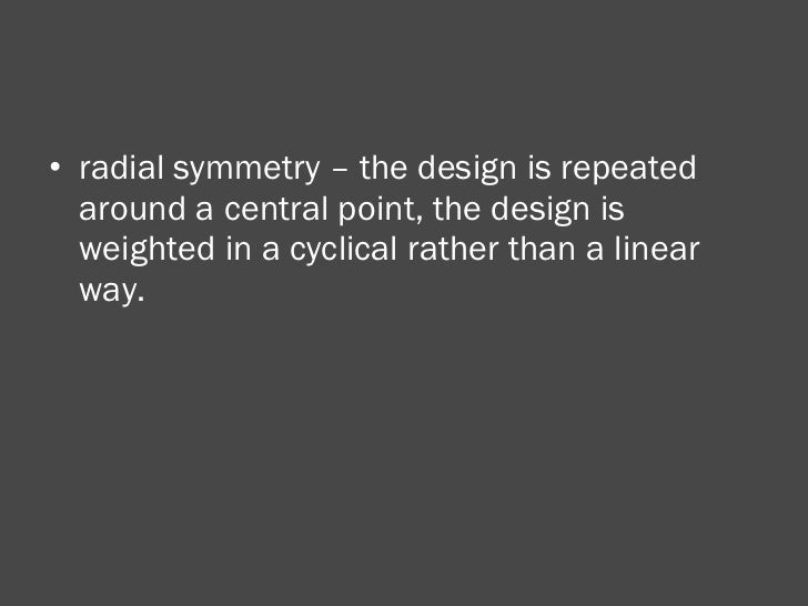 <ul><li>radial symmetry – the design is repeated around a central point, the design is weighted in a cyclical rather than ...
