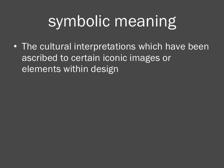 symbolic meaning <ul><li>The cultural interpretations which have been ascribed to certain iconic images or elements within...