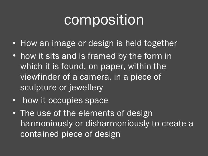 composition <ul><li>How an image or design is held together </li></ul><ul><li>how it sits and is framed by the form in whi...