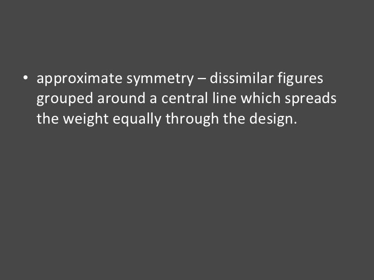 <ul><li>approximate symmetry – dissimilar figures grouped around a central line which spreads the weight equally through t...