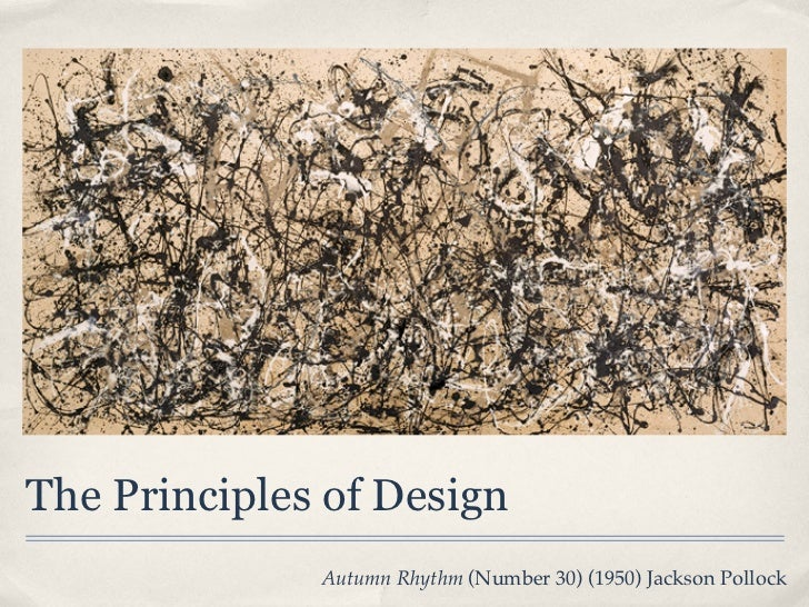 The Principles of Design              Autumn Rhythm (Number 30) (1950) Jackson Pollock