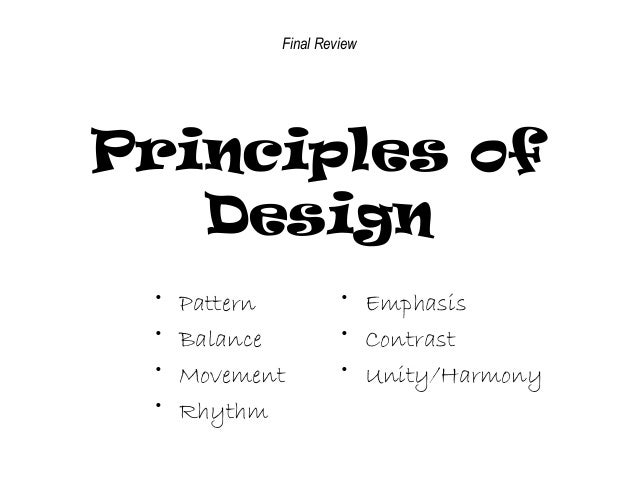 Final Review  Principles of Design • • • •  Pattern Balance Movement Rhythm  • Emphasis • Contrast • Unity/Harmony