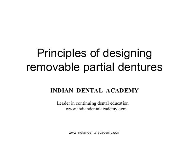 Principles of designing removable partial dentures INDIAN DENTAL ACADEMY Leader in continuing dental education www.indiand...
