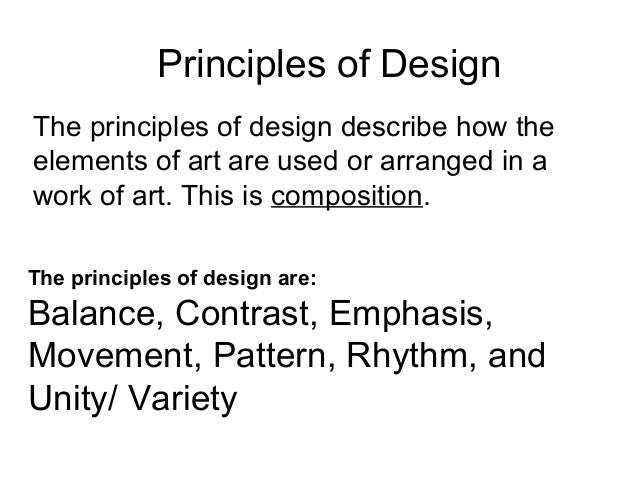 Principles of Design The principles of design describe how the elements of art are used or arranged in a work of art. This...