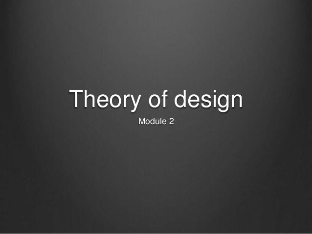 Theory of design Module 2