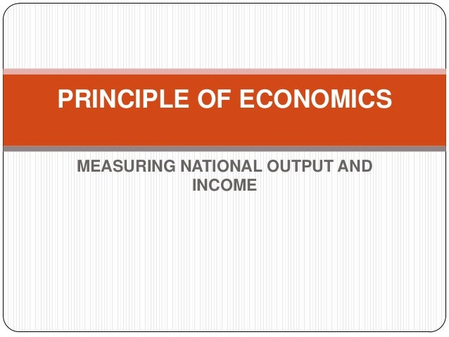 economics national income National income measures the monetary value of the flow of output of goods and  services produced in an economy over a period of time.