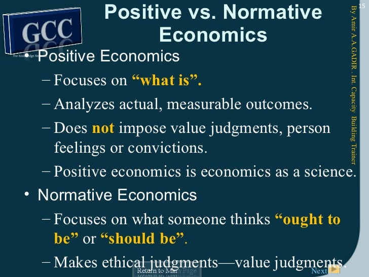 positive economics vs normative economics Positive and normative economic statements positive economics deals with objective explanation and the testing and rejection of theories for example.