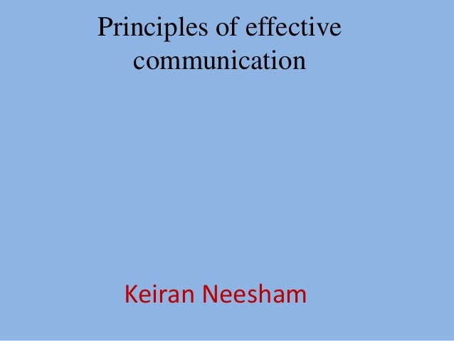 Principles of effective   communication  Keiran Neesham