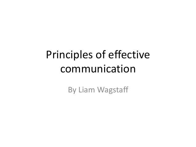 Principles of effective   communication    By Liam Wagstaff