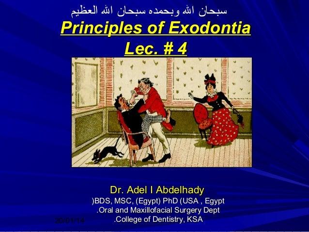 سبحان ال وبحمده سبحان ال العظيم  Principles of Exodontia Lec. # 4  Dr. Adel I Abdelhady )BDS, MSC, (Egypt) PhD (USA , Eg...