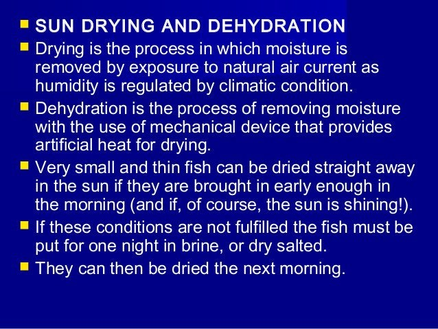  Dry  salted fish can also be dried, but they should first be cleaned in water.  Normally the fish will be dried after t...